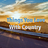 Things You Love With Country de Various Artists