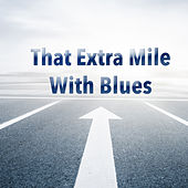 That Extra Mile With Blues von Various Artists