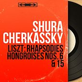 Liszt: Rhapsodies hongroises Nos. 6 & 15 (Mono Version) by Shura Cherkassky