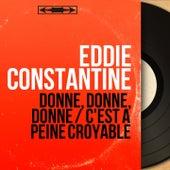 Donne, donne, donne / C'est à peine croyable (Mono Version) by Eddie Constantine