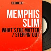 What's the Matter / Steppin' Out (Mono Version) von Memphis Slim