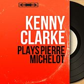 Plays Pierre Michelot (Mono Version) by Kenny Clarke
