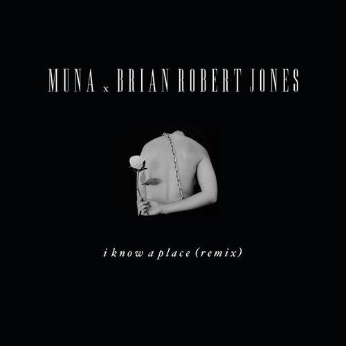 I Know A Place (brian robert jones remix) by MUNA