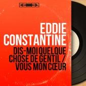 Dis-moi quelque chose de gentil / Vous mon cœur (Mono Version) by Eddie Constantine