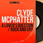 A Lover's Question / Rock and Cry (Mono Version) von Clyde McPhatter