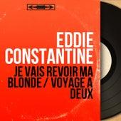 Je vais revoir ma blonde / Voyage à deux (Mono Version) by Eddie Constantine