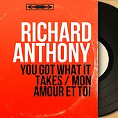 You Got What It Takes / Mon amour et toi (Mono Version) by Richard Anthony