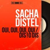 Oui, oui, oui, oui / Dis ! O dis (Mono Version) von Sacha Distel
