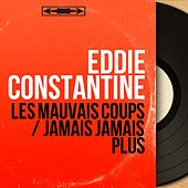 Les mauvais coups / Jamais jamais plus (Mono Version) by Eddie Constantine