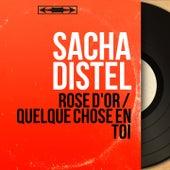 Rose d'or / Quelque chose en toi (Mono Version) von Sacha Distel