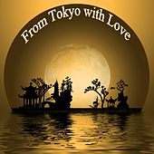 From Tokyo with Love (Luxury Japanese Night) by Various Artists