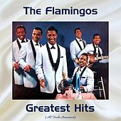 The Flamingos Greatest Hits (All Tracks Remastered 2017) de The Flamingos
