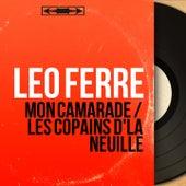 Mon camarade / Les copains d'la neuille (Mono Version) de Leo Ferre