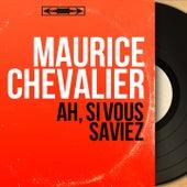 Ah, si vous saviez (Mono Version) de Maurice Chevalier