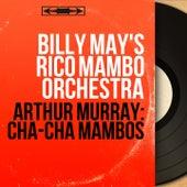 Arthur Murray: Cha-Cha Mambos (Mono Version) von Billy May