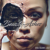 Beauty for Ashes by Heesun Lee