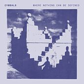 Where Nothing Can Be Defined by The Cymbals