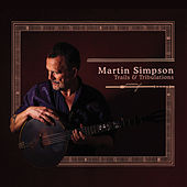 Trails & Tribulations (Deluxe Edition) by Martin Simpson