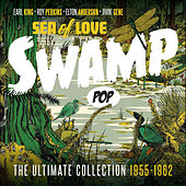 Sea of Love: Swamp Pop (The Ultimate Collection 1955 - 1962) de Various Artists