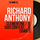 Clémentine / Je suis content... je chante (Mono Version) by Richard Anthony