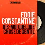 Dis-moi quelque chose de gentil (Mono Version) by Eddie Constantine