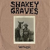 Wither by Shakey Graves