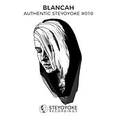 Blancah Presents Authentic Steyoyoke #010 by Various Artists