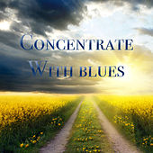 Concentrate With Blues by Various Artists