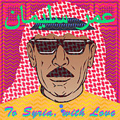 To Syria, With Love de Omar Souleyman