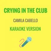 Crying In The Club (Originally Performed by Camila Cabello) [Karaoke Version] by JMKaraoke