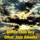 Better Than Any Other Jazz Albums by Various Artists