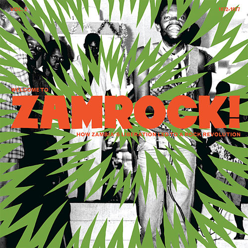 Welcome To Zamrock! How Zambia's Liberation Led To a Rock Revolution, Vol. 2 (1972-1977) by Various Artists