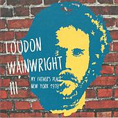 My Father's Place, New York 1978 (Live Radio Broadcast) by Loudon Wainwright III