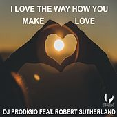 I Love the Way How You Make Love by DJ Prodigio