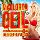 Mallorcageil - Die besten Mallorca Schlager Hits 2017 von der Party Insel von Various Artists