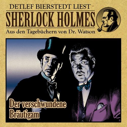 Der verschwundene Bräutigam (Sherlock Holmes : Aus den Tagebüchern von Dr. Watson) by Sherlock Holmes