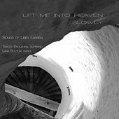 Lift Me into Heaven Slowly: Songs of Libby Larsen by Tracey Engleman
