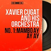 No. 1: Mambo Ay Ay Ay (Mono Version) de Xavier Cugat & His Orchestra