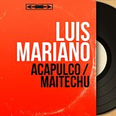 Acapulco / Maïtechu (Mono version) von Luis Mariano
