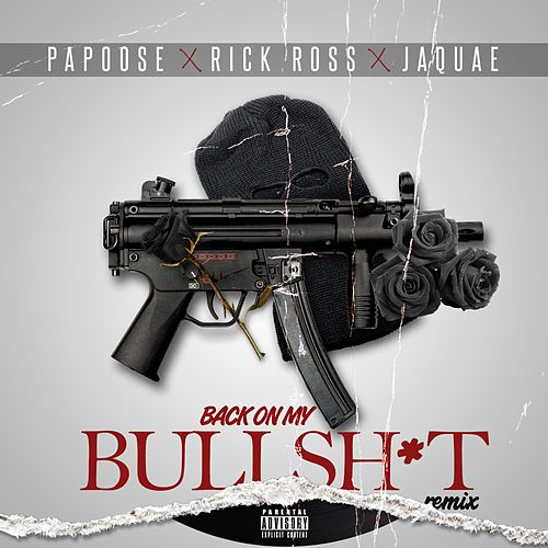 Back On My Bullshit (Remix) [feat. Rick Ross & Jaquae] by Papoose