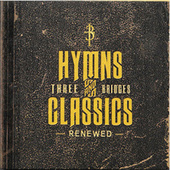 Hymns & Classics Renewed by Three Bridges