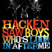 Who's Looking After Me? by The Hackensaw Boys