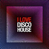 I Love Disco House by Various Artists
