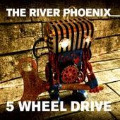5 Wheel Drive de The River Phoenix