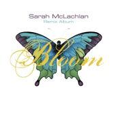 Bloom (Remix Album) by Sarah McLachlan