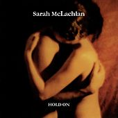 Hold On by Sarah McLachlan