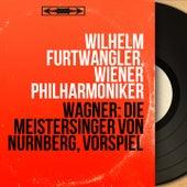 Wagner: Die Meistersinger von Nürnberg, Vorspiel (Mono Version) by Wilhelm Furtwängler