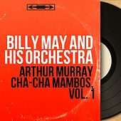 Arthur Murray Cha-Cha Mambos, Vol. 1 (Mono Version) von Billy May
