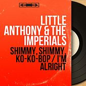 Shimmy, Shimmy, Ko-Ko-Bop / I'm Alright (Mono Version) by Little Anthony and the Imperials