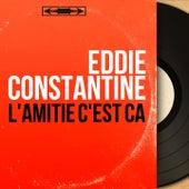 L'amitié c'est ça (Mono Version) by Eddie Constantine